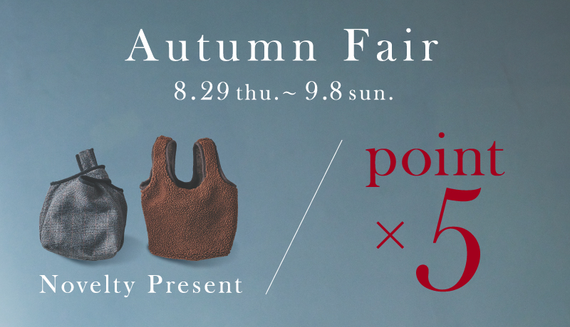 AUTUMN FAIR 8.29 thu.- 9.8 sun.